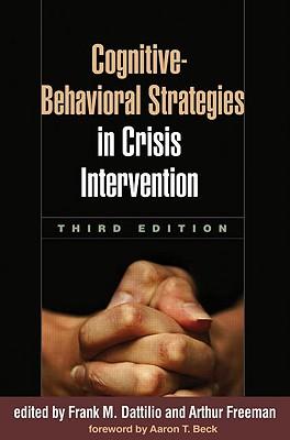 Cognitive-Behavioral Strategies in Crisis Intervention By Dattilio, Frank M. (EDT)/ Freeman, Arthur (EDT)/ Beck, Aaron T. (FRW)